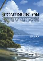 Continuin' On - Enjoying Bursts of Happiness and Finding True Adventure ebook by Joe Race