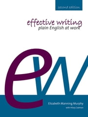 Effective Writing - Plain English at Work ebook by Elizabeth Manning Murphy,Hilary Cadman