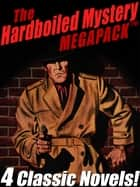 The Hardboiled Mystery MEGAPACK ®: 4 Classic Crime Novels ebook by John Roeburt, Stephen Marlowe, Lacy,...