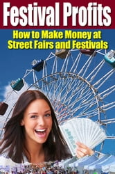 Festival Profits: How to Make Money at Street Fairs and Festivals ebook by Andy LaPointe