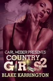 Country Girls 2 - Carl Weber Presents ebook by Blake Karrington