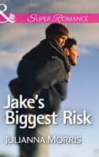 Jake's Biggest Risk (Mills & Boon Superromance) (Those Hollister Boys, Book 3) 電子書 by Julianna Morris