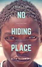 No Hiding Place - A Short Story ebook by Alex Clermont