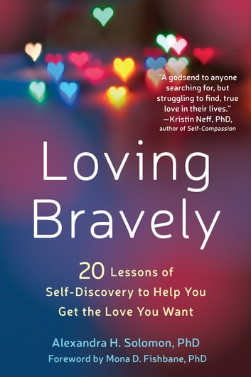 Loving Bravely - Twenty Lessons of Self-Discovery to Help You Get the Love You Want ebook by Alexandra H. Solomon, PhD