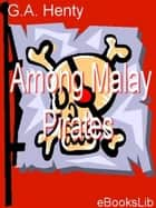 Among Malay Pirates ebook by G.A. Henty