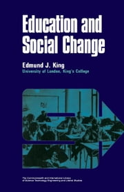 Education and Social Change: A Volume in The Commonwealth and International Library: Education and Educational Research Division ebook by King, Edmund J.
