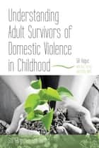 Understanding Adult Survivors of Domestic Violence in Childhood - Still Forgotten, Still Hurting ebook by Gill Hague
