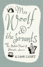 Mrs Woolf and the Servants - The Hidden Heart of Domestic Service ebook by Alison Light