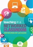 Teaching in a Networked Classroom ebook by Jonathan Savage, Clive McGoun