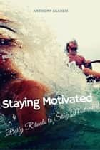Staying Motivated ebook by Anthony Ekanem