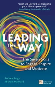 Leading the Way - The Seven Skills to Engage, Inspire and Motivate ebook by Mr Andrew Leigh,Mr Michael Maynard