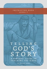 Telling God's Story, Year One: Meeting Jesus: Instructor Text & Teaching Guide (Telling God's Story) ebook by Peter Enns