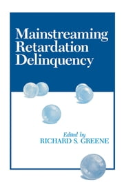 Mainstreaming Retardation Delinquency ebook by Richard S. Greene