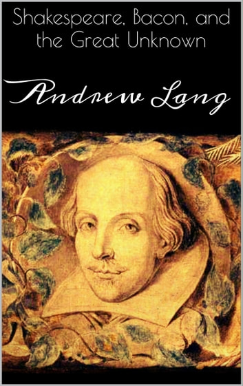 Shakespeare, Bacon, and the Great Unknown ebook by Andrew Lang