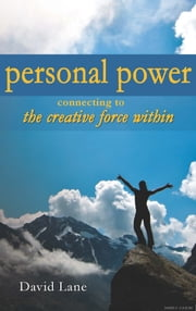 Personal Power - Connecting to the Creative Force Within ebook by David Lane