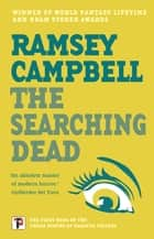 The Searching Dead ebook by Ramsey Campbell