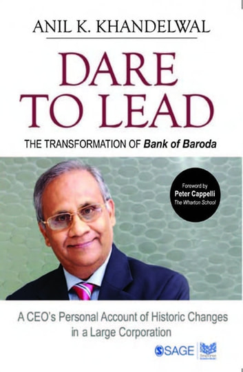 Dare to Lead - The Transformation of Bank of Baroda ebook by Anil K Khandelwal
