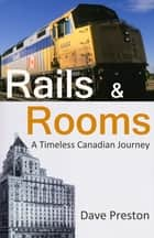 Rails & Rooms: A Timeless Canadian Journey ebook by Dave Preston