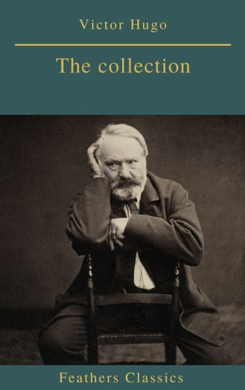 Victor Hugo : The collection ebook by Victor Hugo,Feathers Classics
