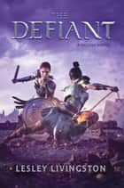 The Defiant ebook by Lesley Livingston