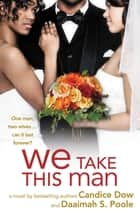 We Take This Man ebook by Candice Dow, Daaimah S. Poole