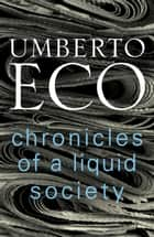 Chronicles of a Liquid Society ebook by Umberto Eco