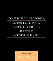 Cosmopolitanism, Identity and Authenticity in the Middle East ebook by Roel Meijer