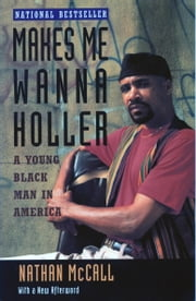 Makes Me Wanna Holler - A Young Black Man in America ebook by Nathan McCall
