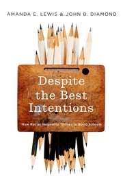 Despite the Best Intentions - How Racial Inequality Thrives in Good Schools ebook by Amanda E. Lewis, John B. Diamond