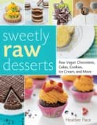 Sweetly Raw Desserts ebook by Heather Pace,Melissa Welsh