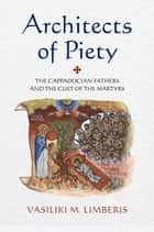 Architects of Piety - The Cappadocian Fathers and the Cult of the Martyrs ebook by Vasiliki M. Limberis