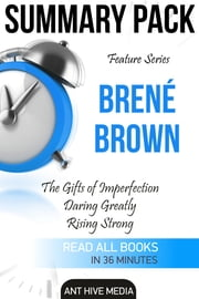 Feature Series Brené Brown: The Gifts of Imperfection, Daring Greatly, Rising Strong | Summary Pack ebook by Ant Hive Media