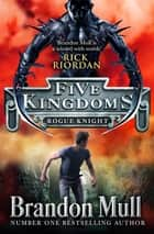 Five Kingdoms: Rogue Knight ebook by Brandon Mull