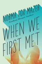 When We First Met ebook by Norma Fox Mazer
