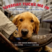 Tuesday Tucks Me In - The Loyal Bond between a Soldier and His Service Dog ebook by Luis Carlos Montalván,Bret Witter,Dan Dion