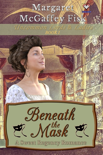 Beneath the Mask: A Sweet Regency Romance ebook by Margaret McGaffey Fisk