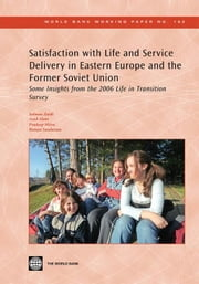 Satisfaction with Life and Service Delivery in Eastern Europe and the Former Soviet Union: Some Insights from the 2006 Life in Transition Survey ebook by Zaidi, Salman