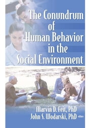 The Conundrum of Human Behavior in the Social Environment ebook by Marvin D Feit,John S Wodarski