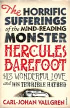 The Horrific Sufferings Of The Mind-Reading Monster Hercules Barefoot - His Wonderful Love and his Terrible Hatred ebook by Carl-Johan Vallgren, Paul Britten Austin Austin