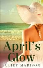 April's Glow (Tarrin's Bay, #4) ebook by Juliet Madison