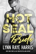 HOT SEAL Bride - Navy SEAL/Military Romance ebook by Lynn Raye Harris