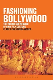 Fashioning Bollywood - The Making and Meaning of Hindi Film Costume ebook by Clare M. Wilkinson-Weber