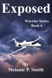 Exposed: Warrior Series Book 6 ebook by Melanie P. Smith