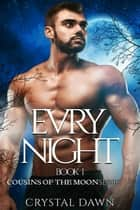 Cousins of the Moon Series (Book 1) Evry Night ebook by Crystal Dawn