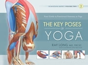 The Key Poses of Yoga - Scientific Keys, Volume II ebook by Ray Long, MD, FRCSC,...
