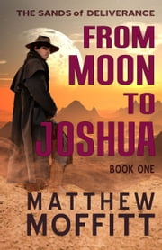 From Moon to Joshua - Book 1 ebook by Matthew Moffitt