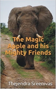 The Magic Apple and his Mighty Friends ebook by Thejendra Sreenivas