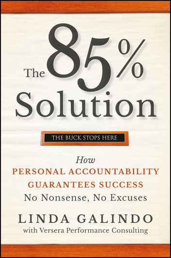 The 85% Solution - How Personal Accountability Guarantees Success -- No Nonsense, No Excuses ebook by Linda Galindo