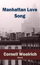 Manhattan Love Song ebook by Cornell Woolrich