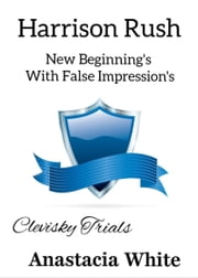 Harrison Rush, New Beginning's With False Impression's ebook by Anastacia White